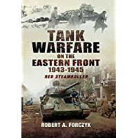 Tank Warfare on the Eastern Front 1943-1945: Red Steamroller