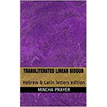 Transliterated Linear Siddur (Hebrew & Latin Letters edition): Jewish Mincha prayer for weekdays