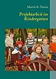 Projektarbeit im Kindergarten. Planung, Durchführung, Nachbereitung