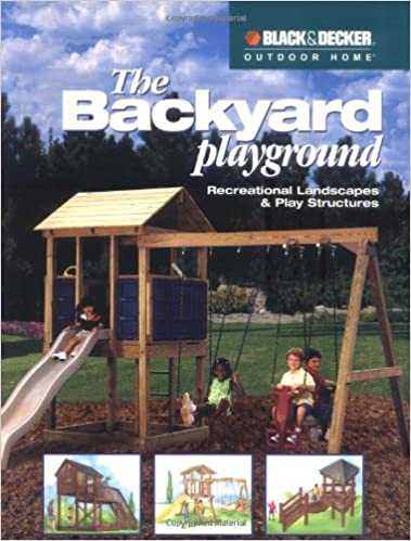 The Backyard Playground Recreational Landscapes Play Structures The Editors Of Creative Publishing International 9781589230590 Amazon Com Books