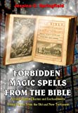 Forbidden Magic Spells from the Bible: Ancient Spells, Charms and Enchantments Using Verses from the Old and New Testament