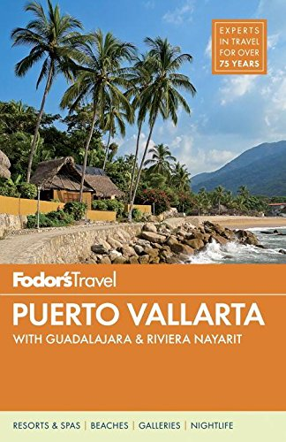 Fodor's Puerto Vallarta: with Guadalajara & Riviera Nayarit (Full-color Travel Guide)