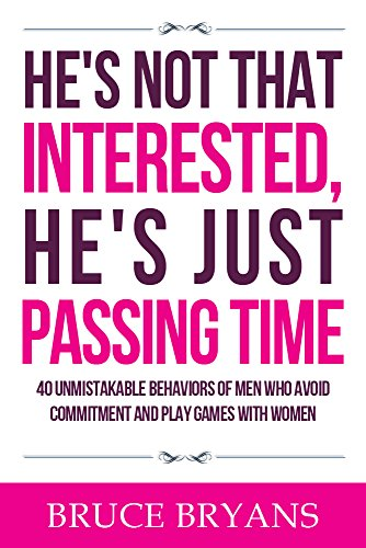 He's Not That Interested, He's Just Passing Time: 40 Unmistakable Behaviors of Men Who Avoid Commitment and Play Games with Women cover