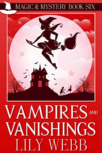 Vampires and Vanishings: Paranormal Cozy Mystery (Magic & Mystery Book 6) by [Webb, Lily]