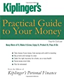 Kiplinger's Practical Guide to Your Money, Kiplinger's Personal Finance Magazine Staff, 1427797285