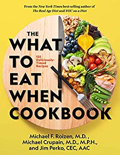 Book Cover: The What to Eat When Cookbook: 125 Deliciously Timed Recipes