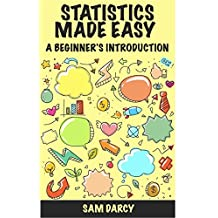 Statistics Made Easy: A Beginner's Introduction