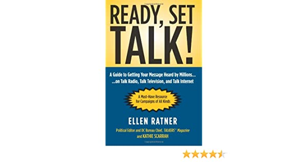 ready set talk a guide to getting your message heard by millions on talk radio talk television and talk internet