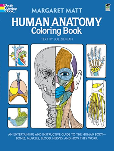 Human Anatomy Coloring Book: an Entertaining and Instructive Guide to the Human Body - Bones, Muscles, Blood, Nerves and How They Work (Coloring Books) (Dover Children's Science Books) (Anatomy And Physiology From Science To Life)