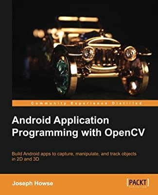 Android Application Programming with OpenCV: Joseph Howse