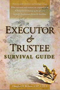 Executor trustee survival guide book by douglas d wilson executor and trustee survival guide how to settle an estate and manage a trust what executors and trustees are required to do a blueprint for managing malvernweather Gallery