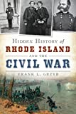 Hidden History of Rhode Island and the Civil War (Civil War Series)