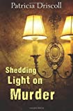 Shedding Light on Murder, Patricia Driscoll, 1482312026