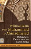 img - for Political Islam from Muhammad to Ahmadinejad: Defenders, Detractors, and Definitions (Praeger Security International) book / textbook / text book
