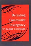 Defeating Communist Insurgency : The Lessons of Malaya and Vietnam, Thompson, Robert, 0977615502