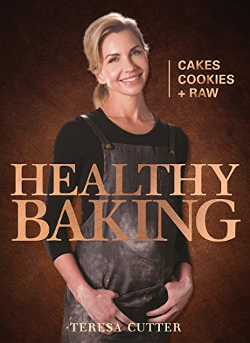 Healthy Baking: Cakes, Cookies + Raw (Healthy Chef) by Teresa Cutter
