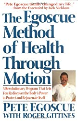 The Egoscue Method of Health Through Motion: Revolutionary Program That Lets You Rediscover the Body's Power to Rejuvenate It