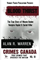 Blood Thirst: True Story of Wayne Boden: Vampire, Rapist, Serial Killer (Crimes Canada: True Crimes That Shocked The Nation) (Volume 18) Paperback
