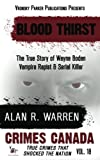 img - for Blood Thirst: True Story of Wayne Boden: Vampire, Rapist, Serial Killer (Crimes Canada: True Crimes That Shocked The Nation) (Volume 18) book / textbook / text book