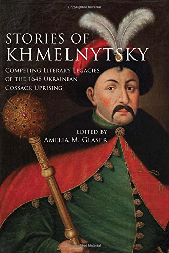 Stories of Khmelnytsky: Competing Literary Legacies of the 1648 Ukrainian Cossack Uprising (Stanford Studies on Central