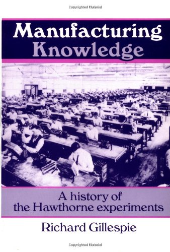 Manufacturing Knowledge: A History of the Hawthorne Experiments (Studies in Economic History and Policy: USA in the Twen