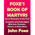 Foxe's Book of Marytrs: Complete with Arts, Portraits, Pictures, Illustrations with Biography of John Foxe: Spirituality (Christian Classics)
