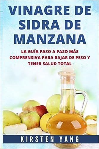 Vinagre De Sidra De Manzana: La guia paso a paso mas comprensiva para bajar de peso y tener salud total Apple Cider Vinegar en Español/ Apple Cider Vinegar ...