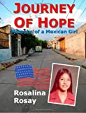 Journey of Hope, Memoirs of a Mexican Girl: an autobiography of an illegal immigrant girl from Guanajuato, Mexico who immigrated to Los Angeles, California, and eventually became an American Citizen