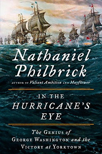 In the Hurricane's Eye: The Genius of George Washington and the Victory at Yorktown (The American Revolution Series) (Eye Of A Hurricane)