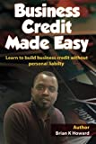 Business Credit Made Easy: Business Credit Made Easy teaches you step by step how to build a solid business credit score and business credit profile for a business.