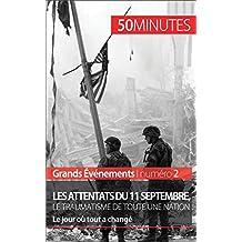 Les attentats du 11 septembre 2001, le traumatisme de toute une nation: Le jour où tout a changé (Grands Événements) (French Edition)
