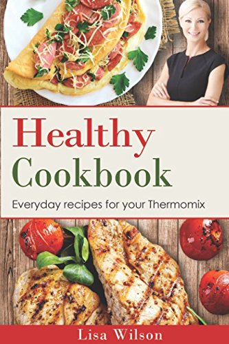 Healthy cookbook everyday recipes for your thermomix lisa wilson healthy cookbook everyday recipes for your thermomix lisa wilson 9781549516429 amazon books forumfinder Image collections