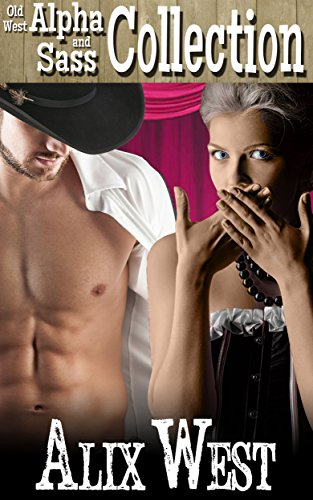Old West Alpha and Sass: Mail Order Bride and Bounty Hunter Romance Collection ()