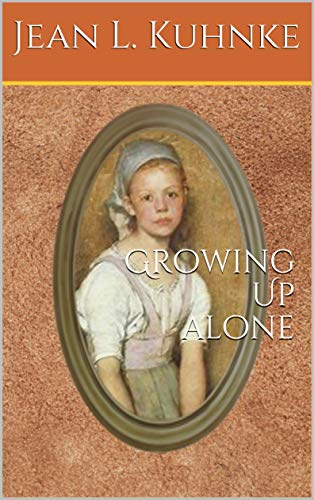 Growing Up Alone by [Kuhnke, Jean L.]
