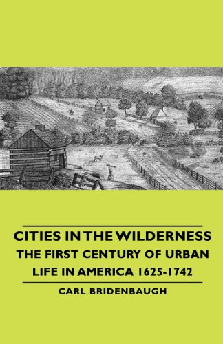 Cities in the Wilderness - The First Century of Urban Life in America 1625-1742