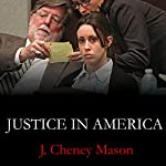 Justice in America: How the Prosecutors and the Media Conspire Against the Accused | J. Cheney Mason