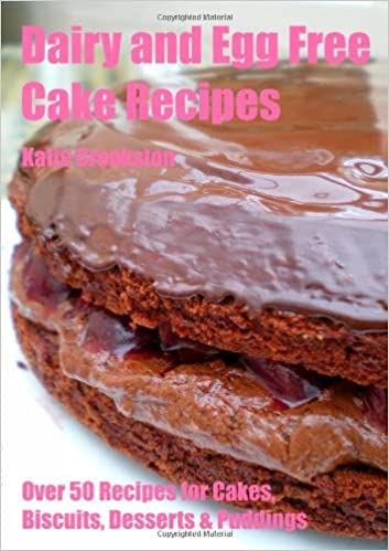 Dairy And Egg Free Cake Recipes Co Uk Katie Crookston 9780956041302 Books