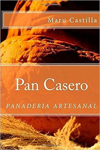 By Maru Castilla Pan Casero: Panaderia Artesanal (Spanish Edition) [Paperback]: Amazon.com: Books