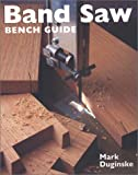Band Saw Bench Guide, Mark Duginske, 0806993979