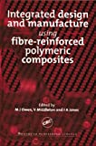 Integrated Design and Manufacture Using Fibre Reinforced Polymeric Composites, Victor Middleton, 0849308585