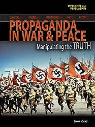 Influence and Persuasion: Wartime Propaganda Hardback: Manipulating the Truth