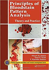Principles Of Bloodstain Pattern Analysis Theory And Practice Practical Aspects Of Criminal Forensic Investigations 9780849320149 Medicine Health Science Books Amazon Com