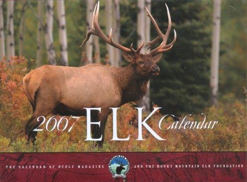 2007 Elk Calendar: The Calendar of Bugle Magazine and the Rocky Mountain Elk Foundation (2007 Elk)