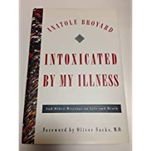 Intoxicated By My Illness: And Other Writings on Life and Death by Anatole Broyard (1992-05-12)
