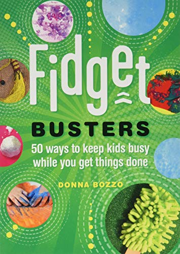 Fidget Busters: 50 Ways to Keep Kids Busy While You Get Things Done (Kids Ways Busy To Keep)