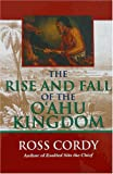 The Rise and Fall of the O'ahu Kingdom, Ross H. Cordy, 1566475627