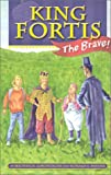 King Fortis the Brave, Michael R. LaMontagne and Robert E. Snyder, 1591130689