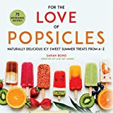 For the Love of Popsicles: Naturally Delicious