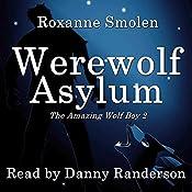 Werewolf Asylum: The Amazing Wolf Boy, Book 2   Roxanne Smolen