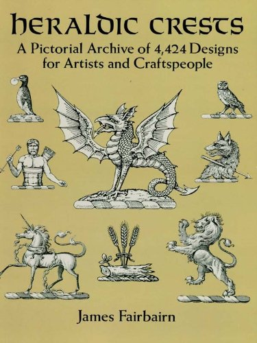 Heraldic Crests: A Pictorial Archive of 4,424 Designs for Artists and Craftspeople (Dover Pictorial Archive) ()